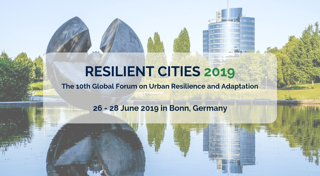 Resilient Cities 2019: The 10th Global Forum on Urban Resilience & Adaptation